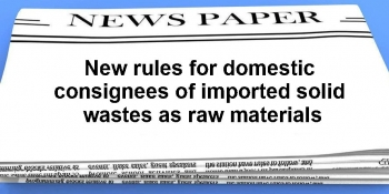 New rules for domestic consignees of imported solid wastes as raw materials img